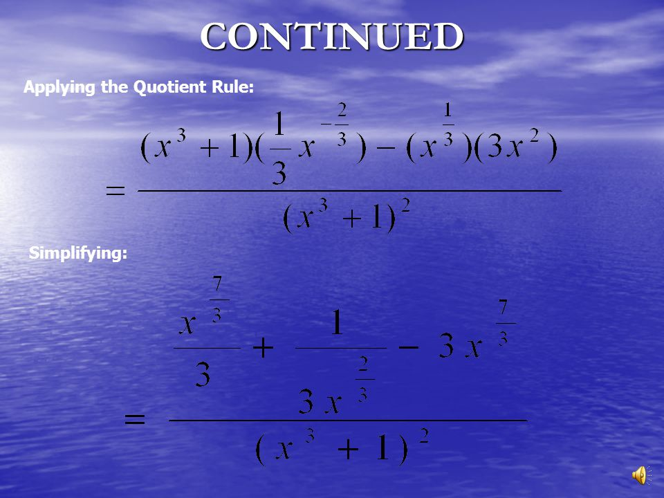 CONTINUED Applying the Quotient Rule: Simplifying: