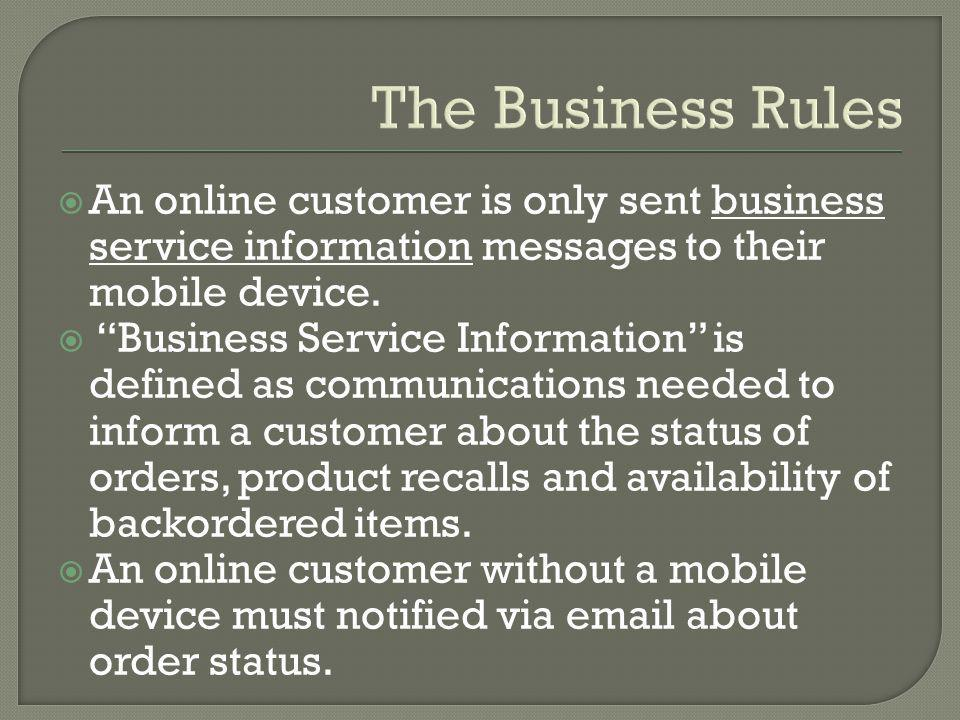 The Business Rules An online customer is only sent business service information messages to their mobile device.