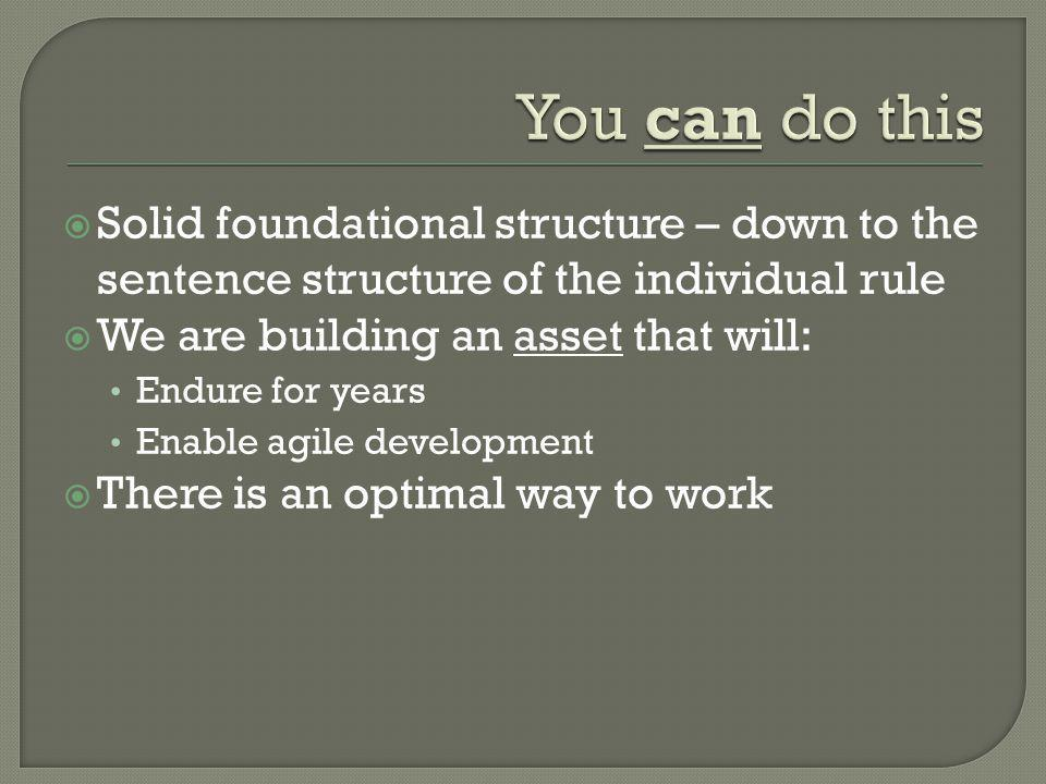 You can do this Solid foundational structure – down to the sentence structure of the individual rule.