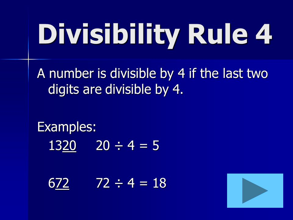 Divisibility Rule 4 A number is divisible by 4 if the last two digits are divisible by 4. Examples:
