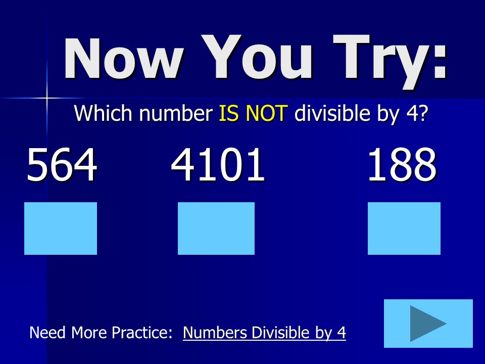 Now You Try: 564 4101 188 Which number IS NOT divisible by 4