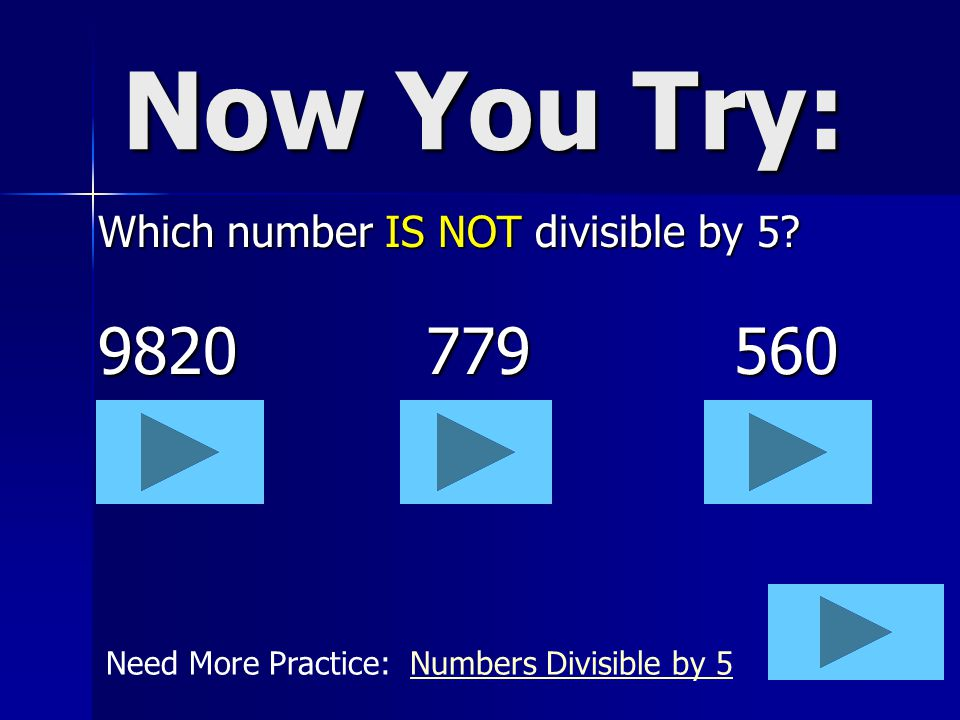 Now You Try: Which number IS NOT divisible by 5