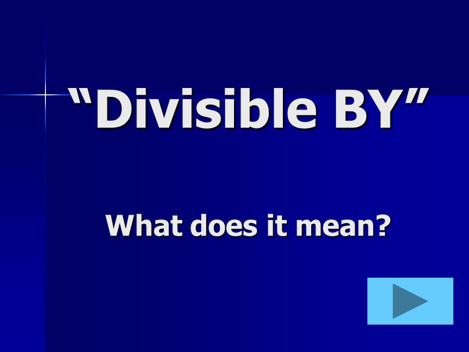 Divisible BY What does it mean