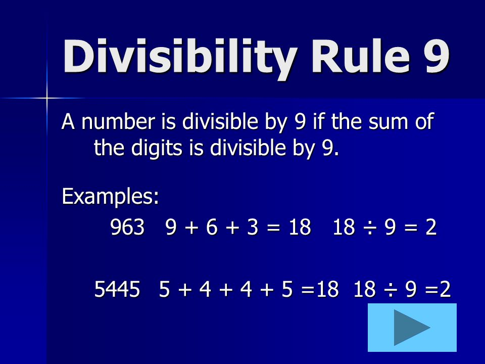 Divisibility Rule 9 A number is divisible by 9 if the sum of the digits is divisible by 9. Examples: