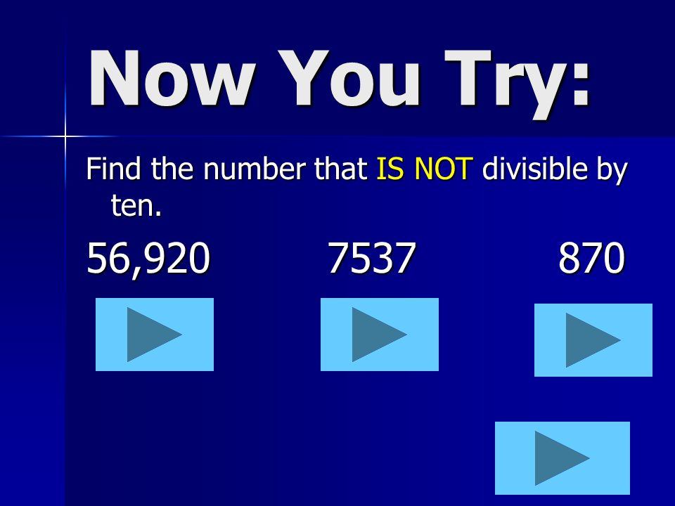 Now You Try: Find the number that IS NOT divisible by ten. 56,