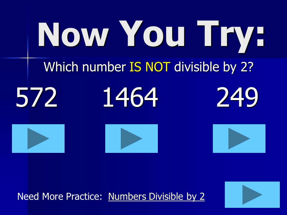 Now You Try: 572 1464 249 Which number IS NOT divisible by 2