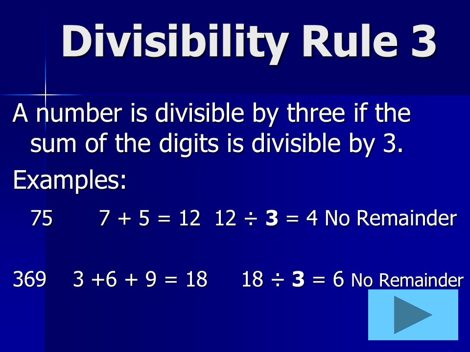 Divisibility Rule 3 A number is divisible by three if the sum of the digits is divisible by 3. Examples:
