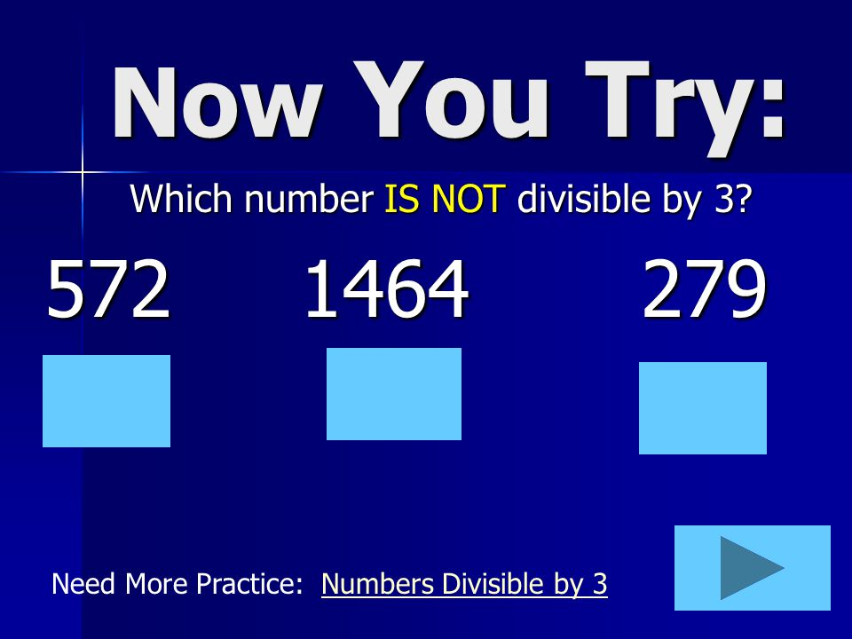 Now You Try: Which number IS NOT divisible by 3