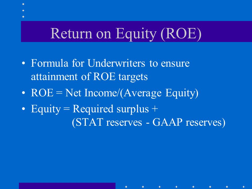 Return on Equity (ROE) Formula for Underwriters to ensure attainment of ROE targets. ROE = Net Income/(Average Equity)