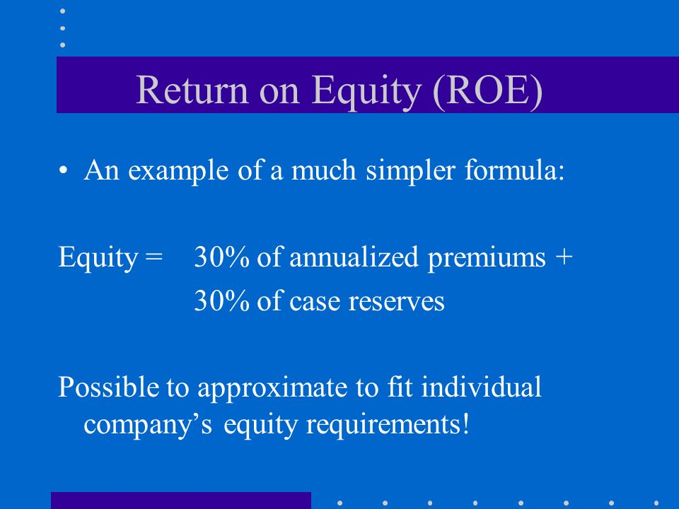 Return on Equity (ROE) An example of a much simpler formula: