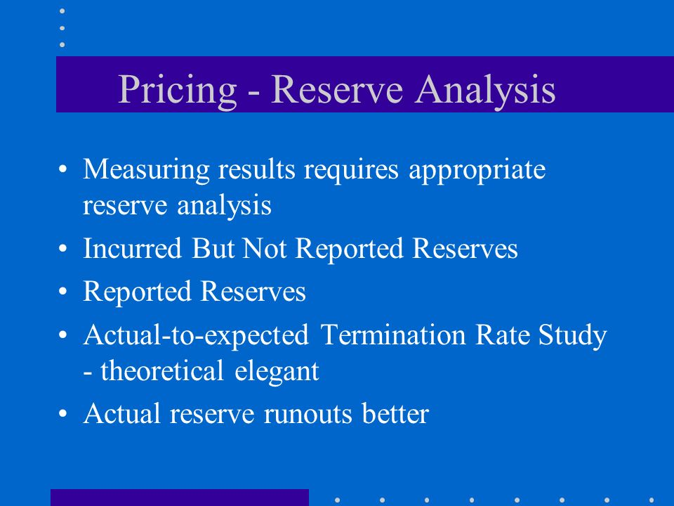 Pricing - Reserve Analysis
