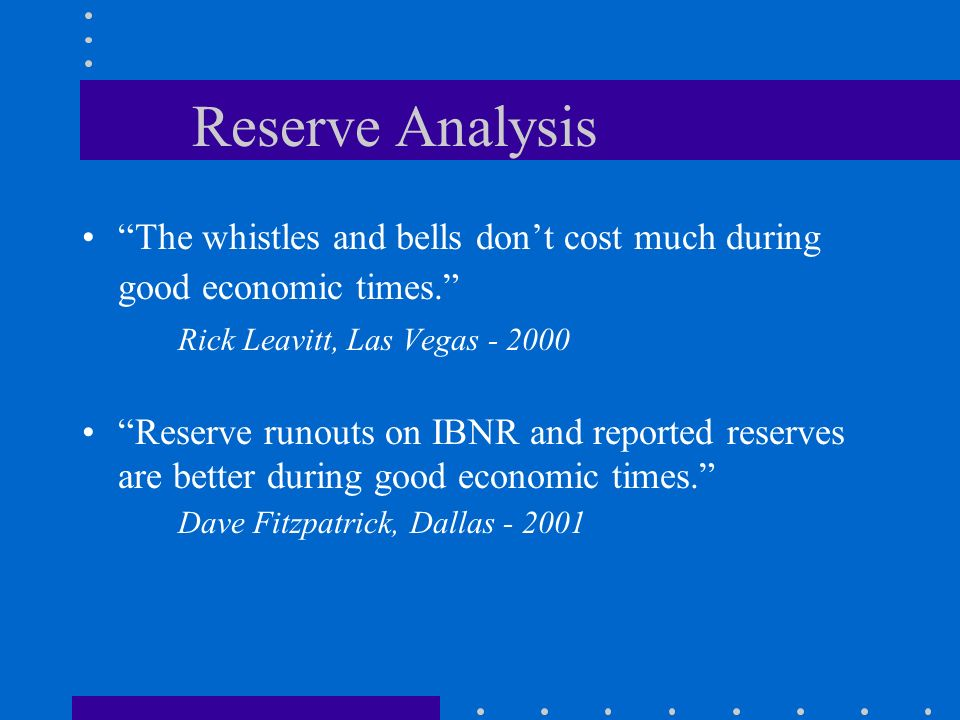 Reserve Analysis The whistles and bells don't cost much during good economic times. Rick Leavitt, Las Vegas - 2000.