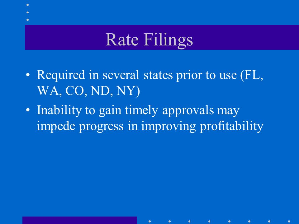 Rate Filings Required in several states prior to use (FL, WA, CO, ND, NY)