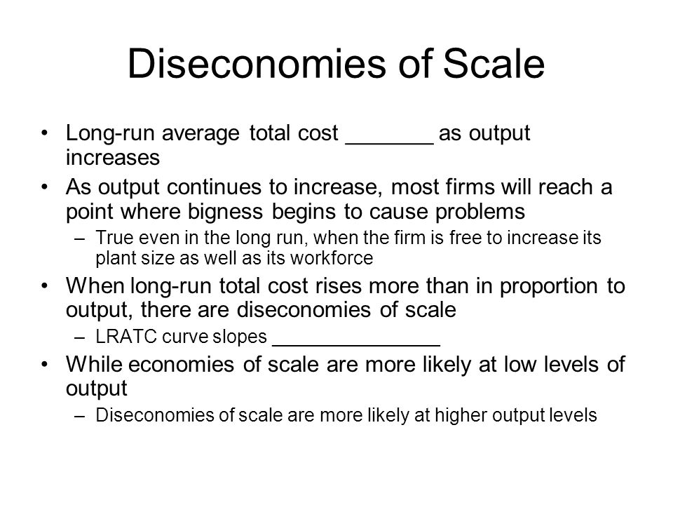 Diseconomies of Scale Long-run average total cost _______ as output increases.