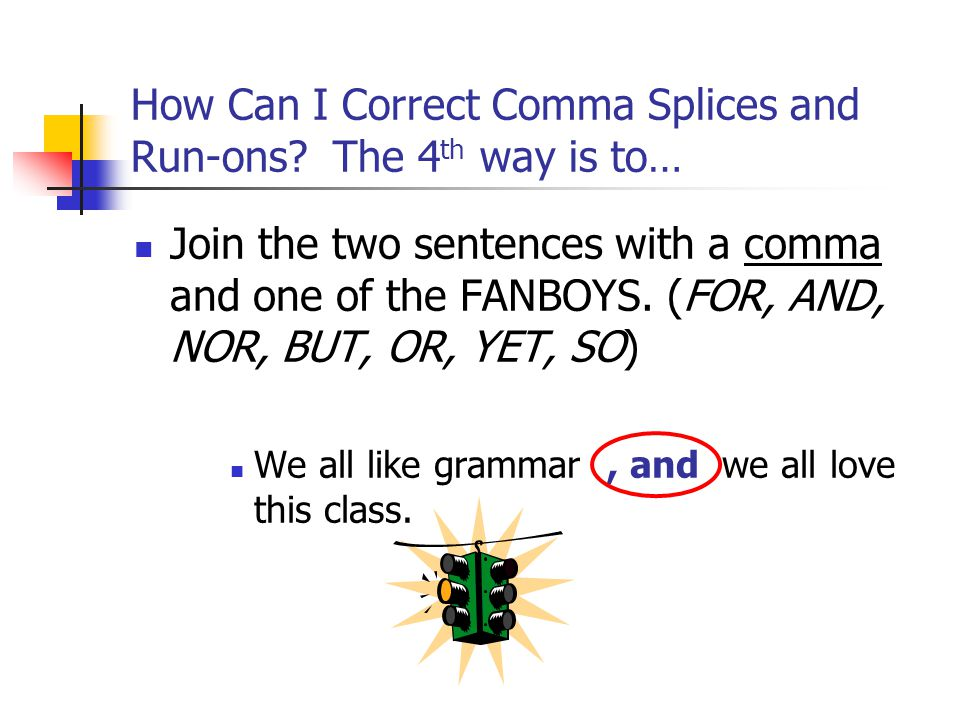 How Can I Correct Comma Splices and Run-ons The 4th way is to…
