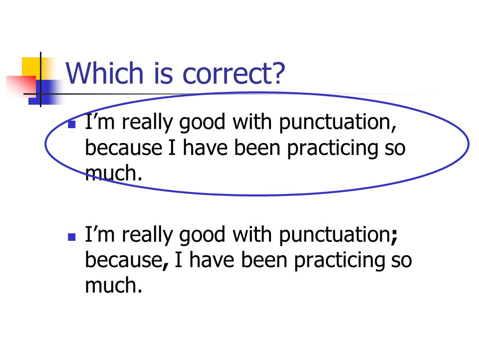 Which is correct I'm really good with punctuation, because I have been practicing so much.