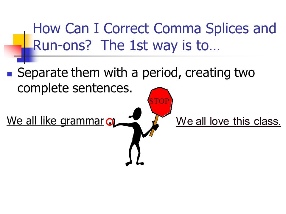 How Can I Correct Comma Splices and Run-ons The 1st way is to…