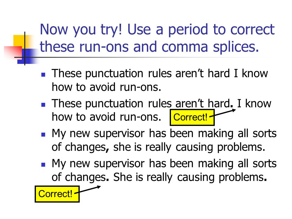 Now you try! Use a period to correct these run-ons and comma splices.