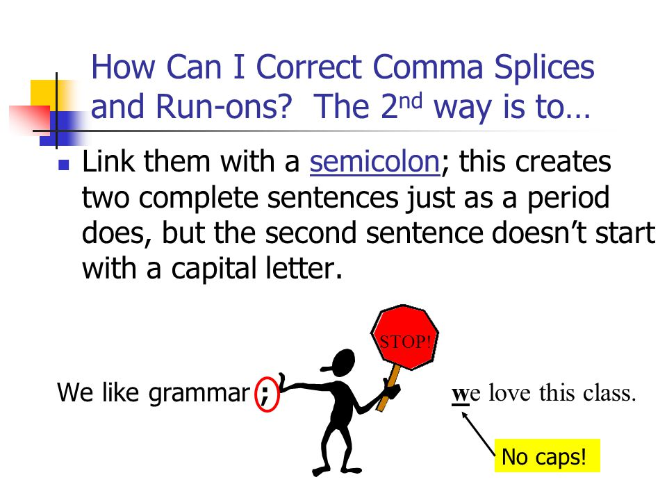 How Can I Correct Comma Splices and Run-ons The 2nd way is to…