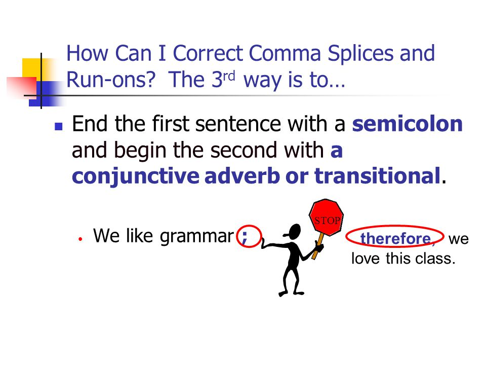 How Can I Correct Comma Splices and Run-ons The 3rd way is to…