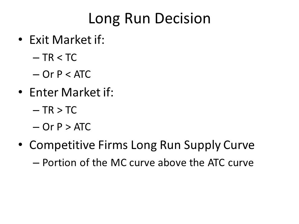 Long Run Decision Exit Market if: Enter Market if: