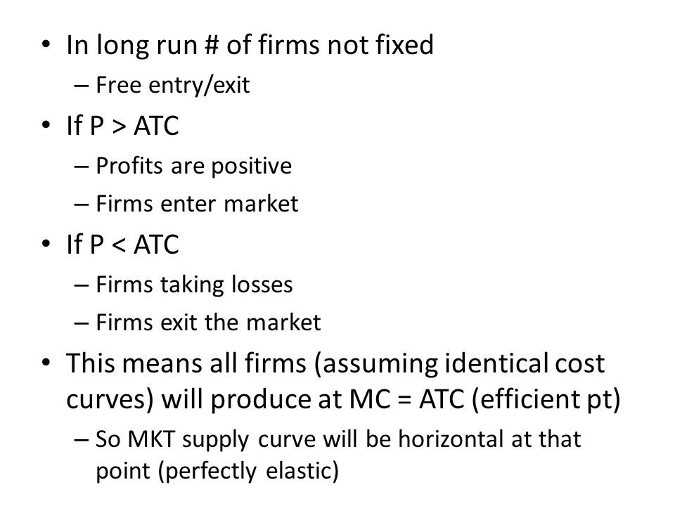 In long run # of firms not fixed If P > ATC