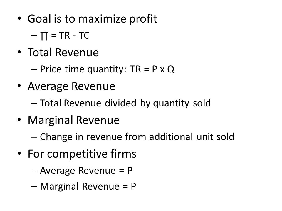Goal is to maximize profit Total Revenue Average Revenue