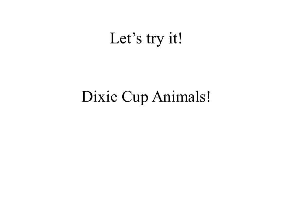 Let's try it! Dixie Cup Animals!
