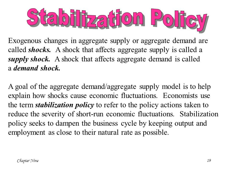Stabilization Policy Exogenous changes in aggregate supply or aggregate demand are.
