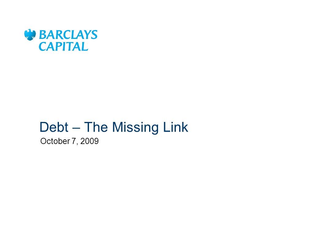 3/25/ :32 AM Debt – The Missing Link October 7, 2009