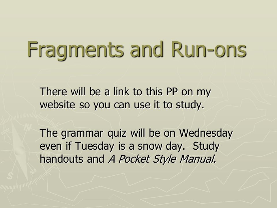 Fragments and Run-ons There will be a link to this PP on my website so you can use it to study.