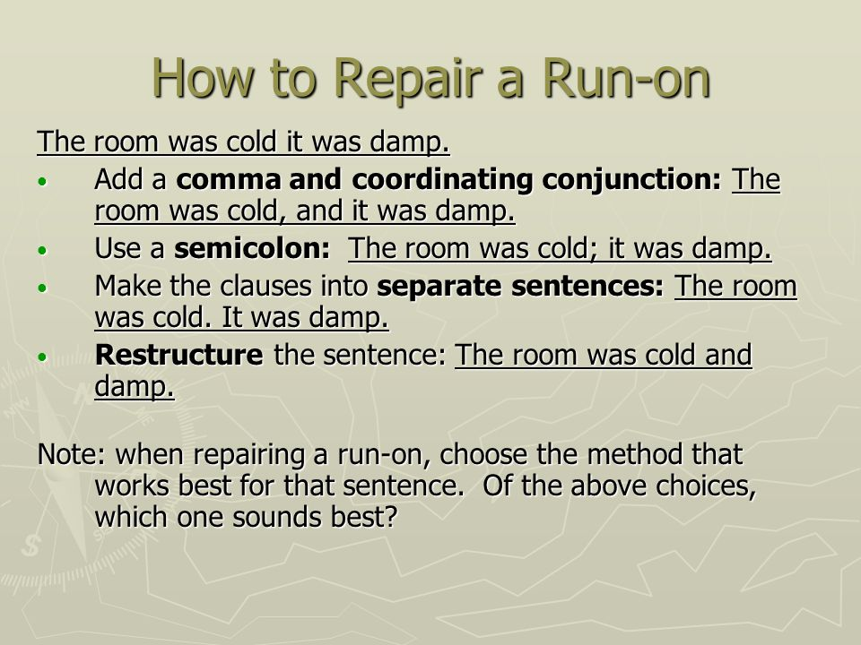 How to Repair a Run-on The room was cold it was damp.