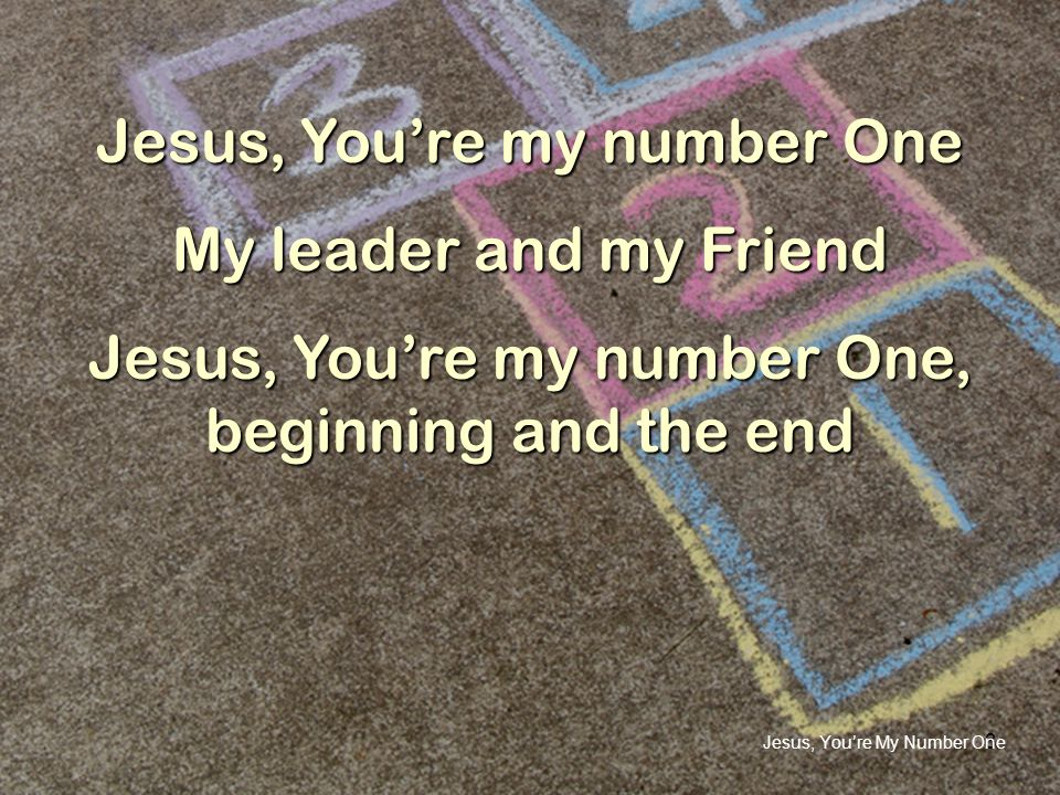 Jesus, You're My Number One