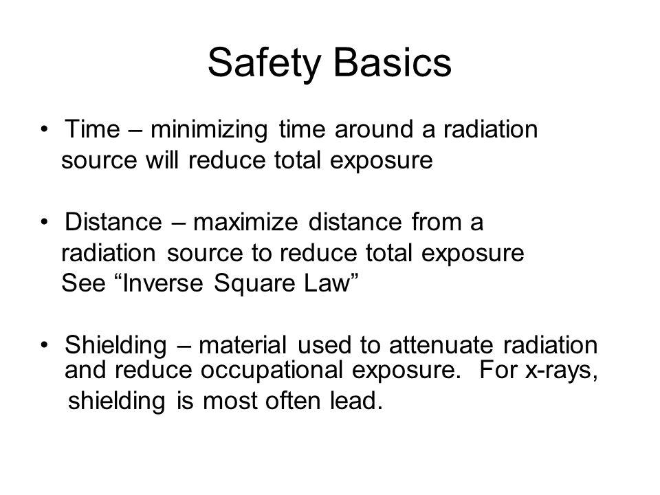 Safety Basics Time – minimizing time around a radiation