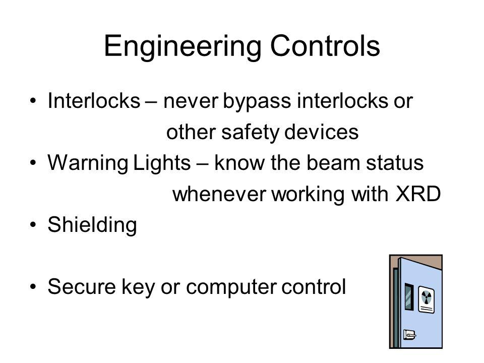 Engineering Controls Interlocks – never bypass interlocks or
