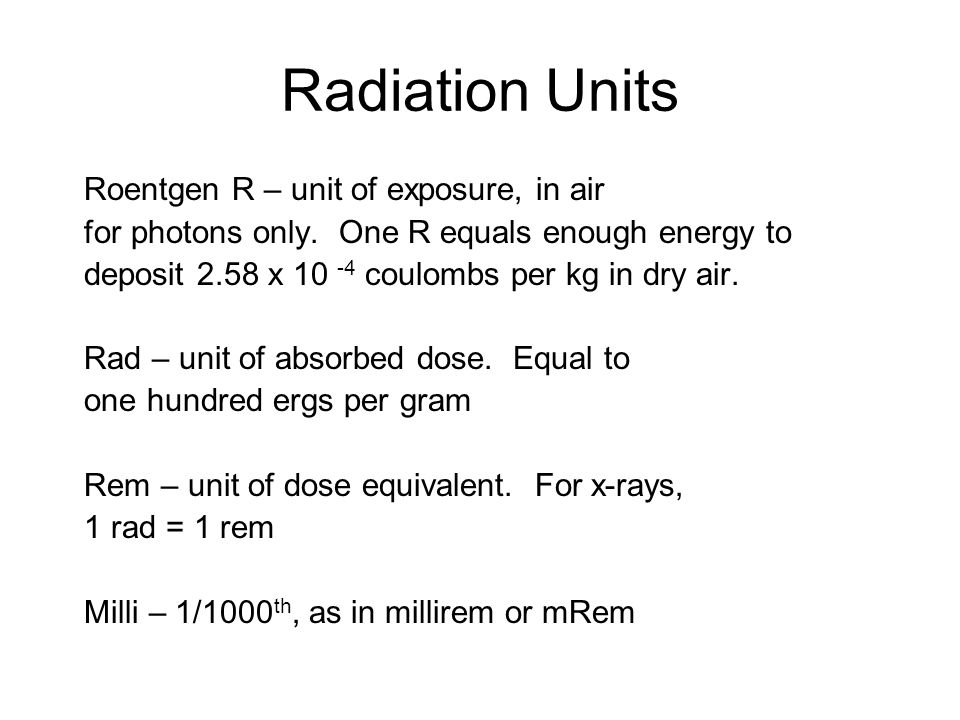 Radiation Units Roentgen R – unit of exposure, in air