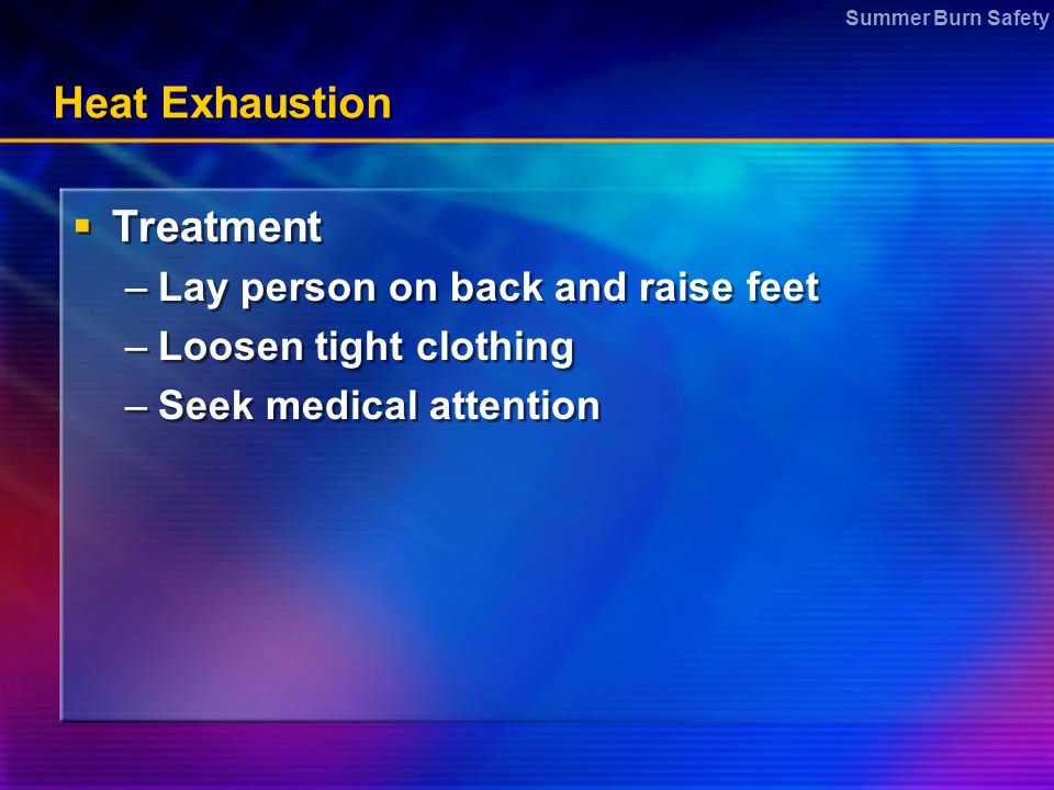 Heat Exhaustion Treatment Lay person on back and raise feet