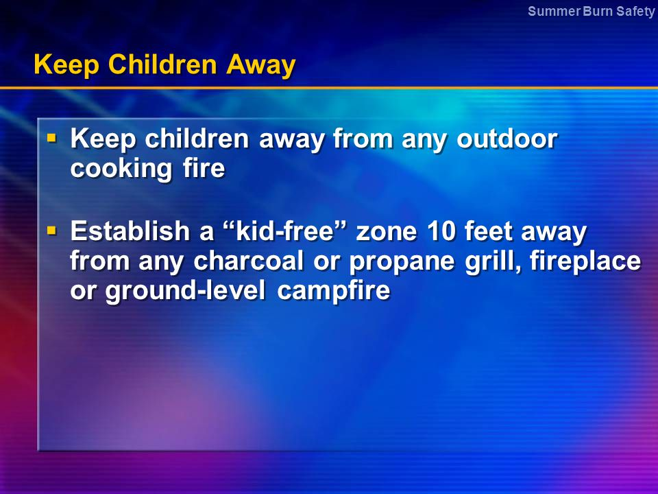 Keep children away from any outdoor cooking fire