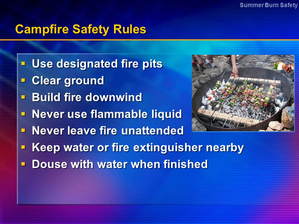 Campfire Safety Rules Use designated fire pits Clear ground