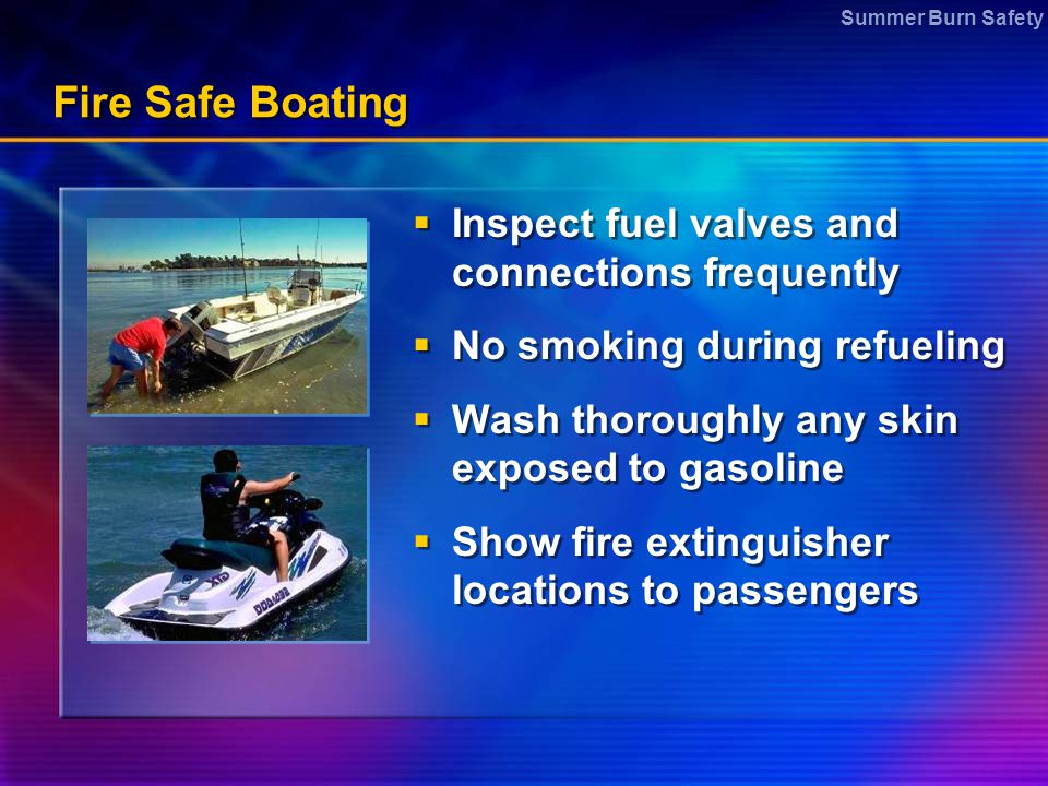Fire Safe Boating Inspect fuel valves and connections frequently