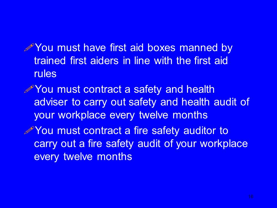 You must have first aid boxes manned by trained first aiders in line with the first aid rules