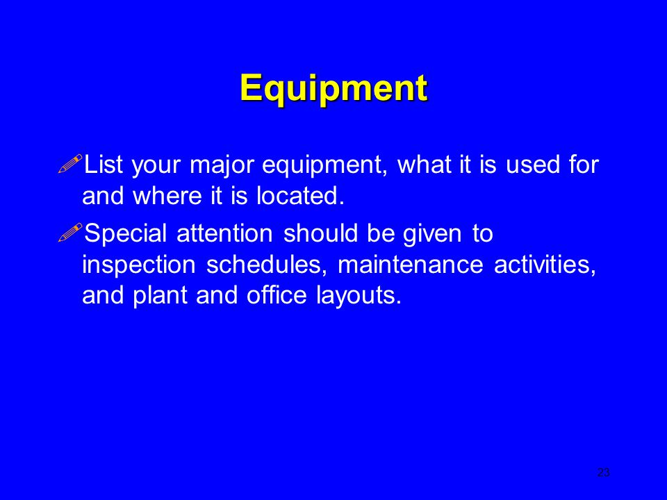 Equipment List your major equipment, what it is used for and where it is located.