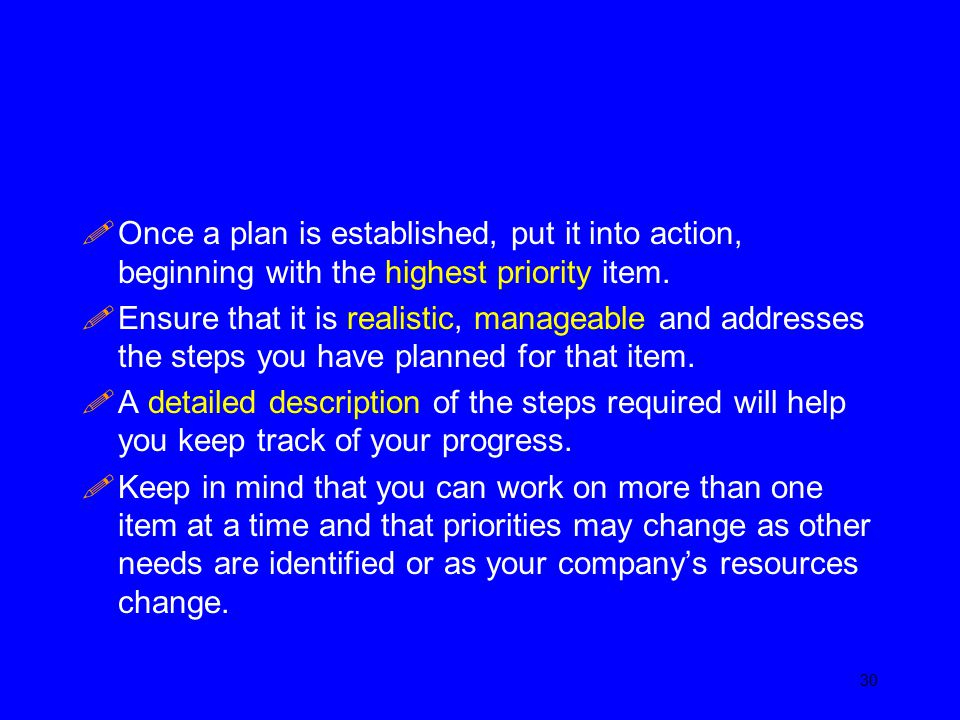 Once a plan is established, put it into action, beginning with the highest priority item.