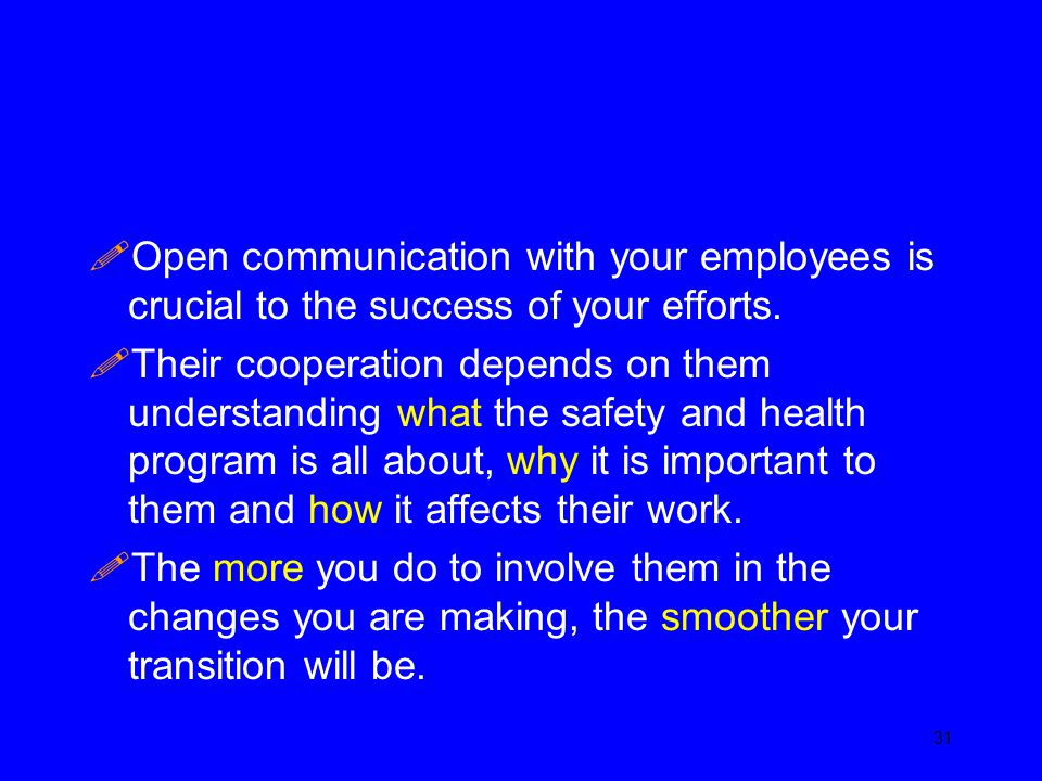 Open communication with your employees is crucial to the success of your efforts.