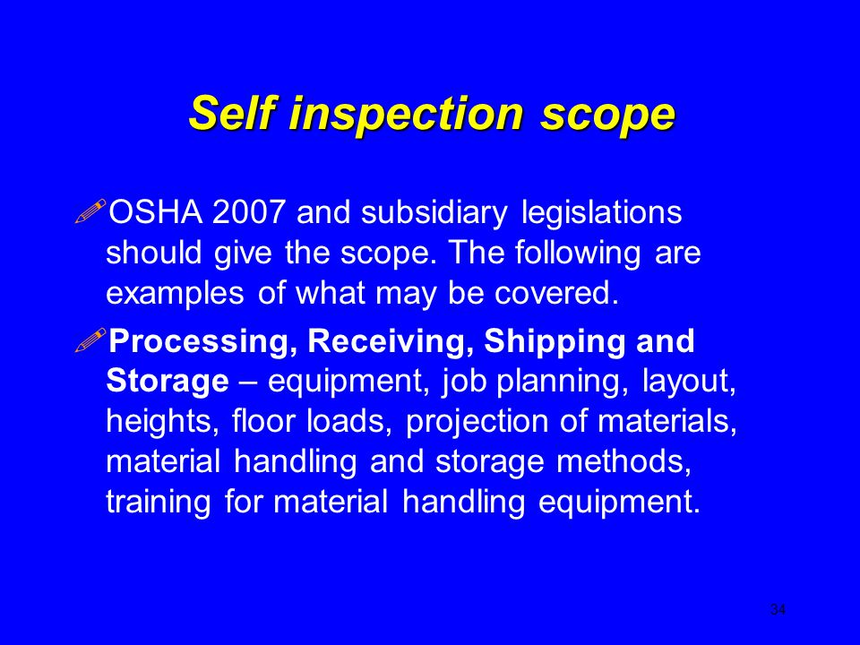 Self inspection scope OSHA 2007 and subsidiary legislations should give the scope. The following are examples of what may be covered.