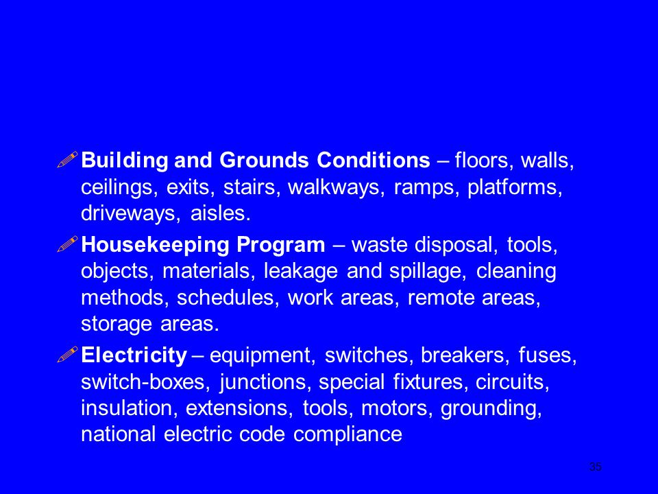 Building and Grounds Conditions – floors, walls, ceilings, exits, stairs, walkways, ramps, platforms, driveways, aisles.