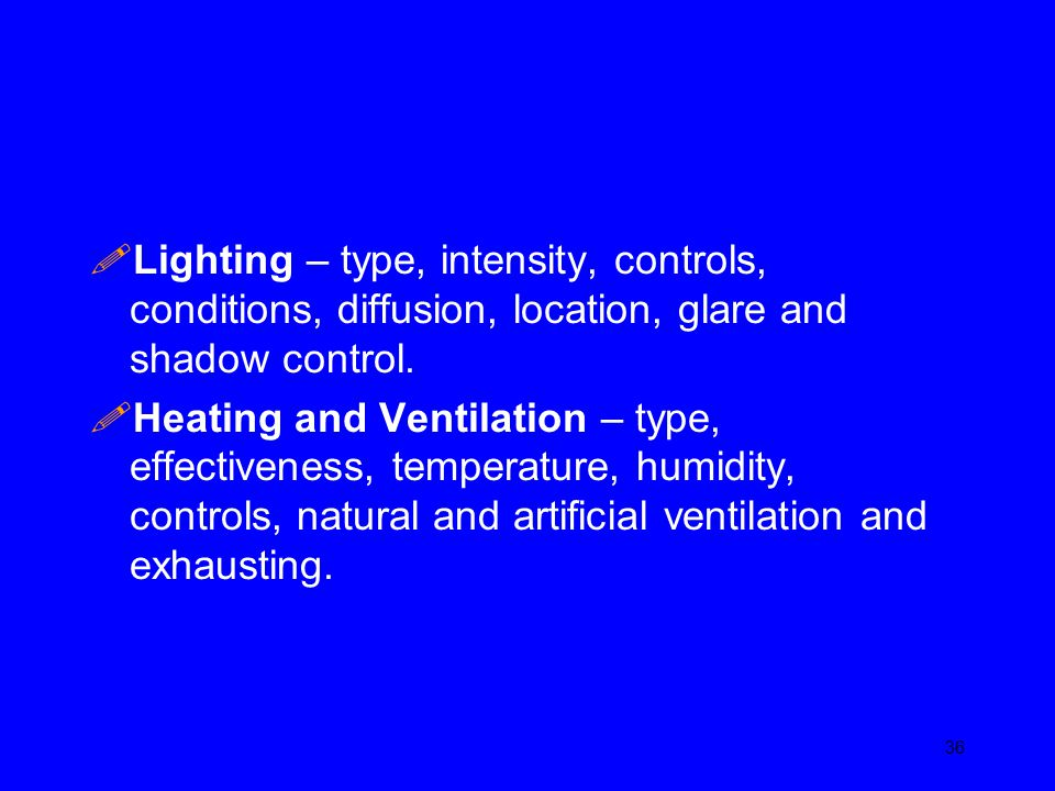 Lighting – type, intensity, controls, conditions, diffusion, location, glare and shadow control.