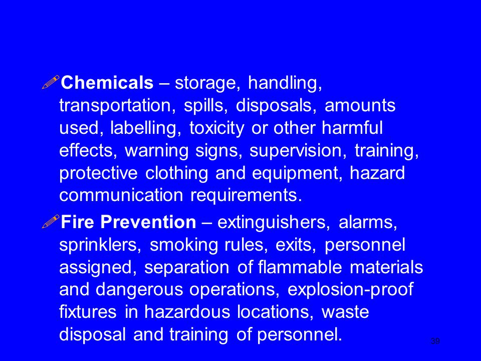Chemicals – storage, handling, transportation, spills, disposals, amounts used, labelling, toxicity or other harmful effects, warning signs, supervision, training, protective clothing and equipment, hazard communication requirements.
