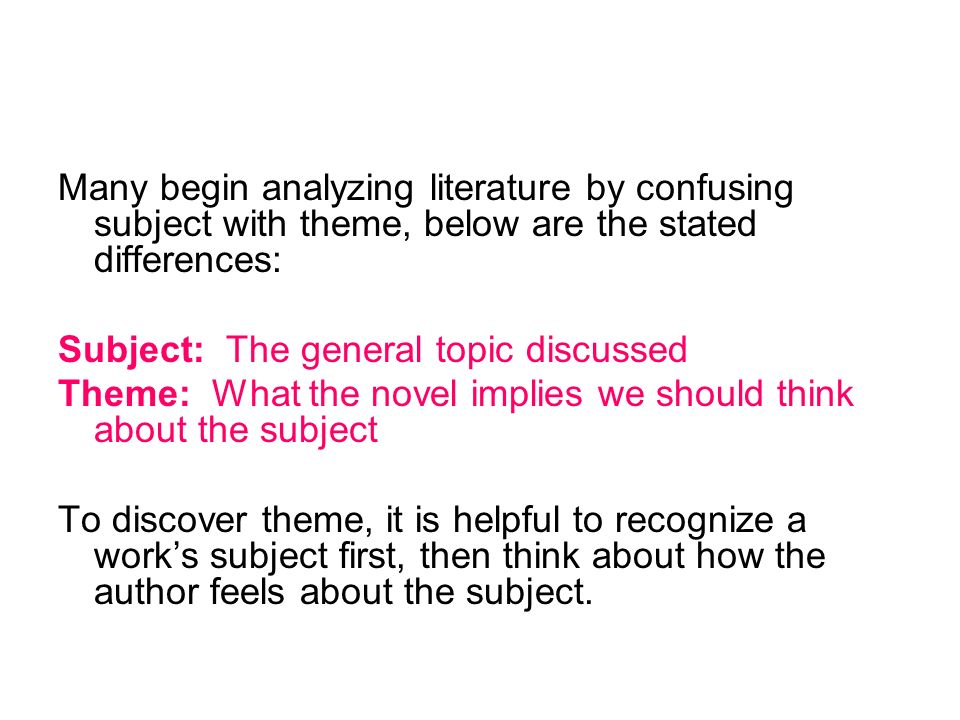 Many begin analyzing literature by confusing subject with theme, below are the stated differences: