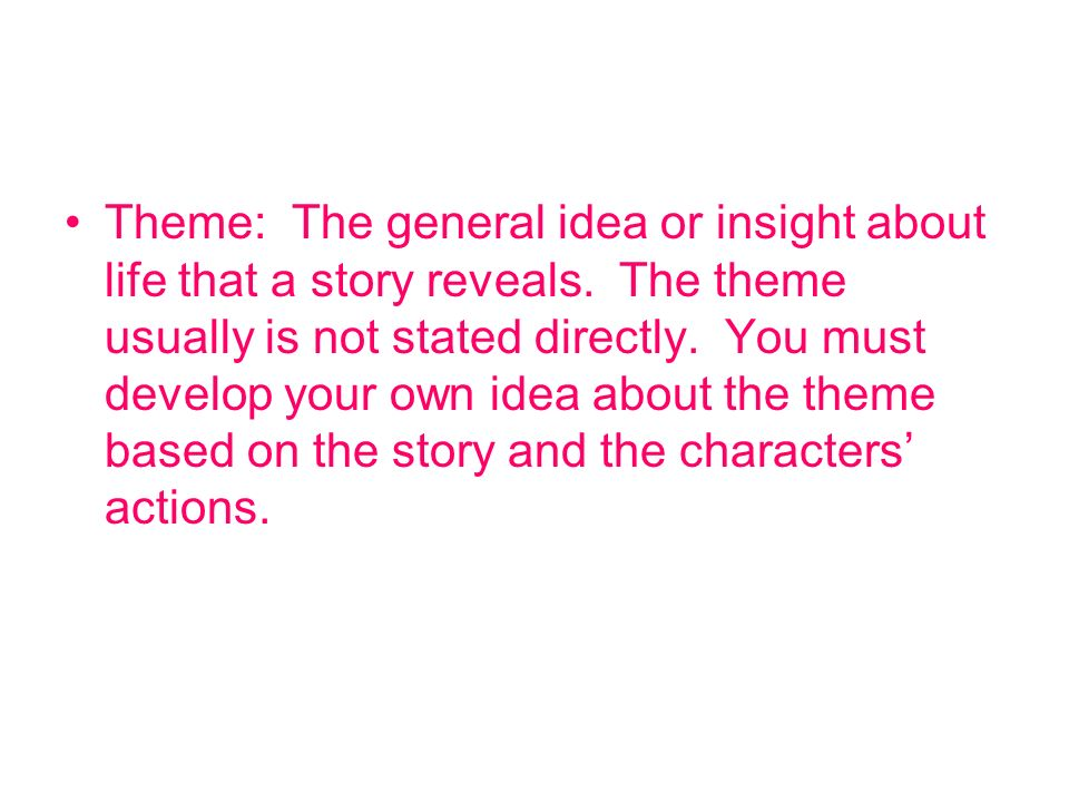 Theme: The general idea or insight about life that a story reveals
